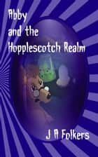 Abby and the Hopplescotch Realm ebook by J. A. Folkers