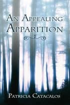 An Appealing Apparition ebook by Patricia Catacalos