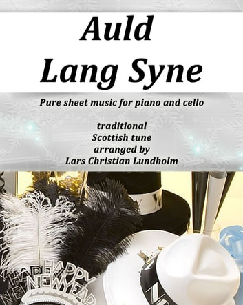 Auld Lang Syne Pure sheet music for piano and cello, traditional Scottish tune arranged by Lars Christian Lundholm ebook by Pure Sheet Music