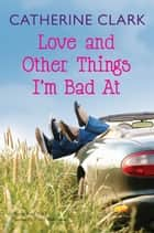 Love and Other Things I'm Bad At: Rocky Road Trip and Sundae My Prince Will Come ebook by Catherine Clark