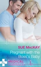 Pregnant With The Boss's Baby (Mills & Boon Medical) ebook by Sue MacKay