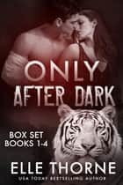 Only After Dark The Boxed Set Books 1 - 4 - Shifters Forever Worlds ebook by Elle Thorne