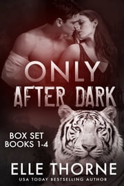 Only After Dark The Boxed Set Books 1 - 4 - Only After Dark ebook by Elle Thorne