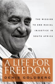 A Life for Freedom - The Mission to End Racial Injustice in South Africa ebook by Denis Goldberg,Z. Pallo Jordan