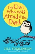 The Owl Who Was Afraid of the Dark ebook by Jill Tomlinson