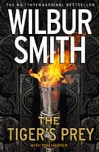 The Tiger's Prey ebook by Wilbur Smith, Tom Harper