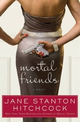 Mortal Friends - A Novel ebook by Jane Stanton Hitchcock