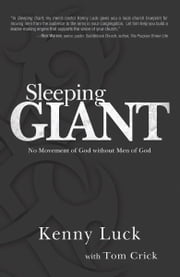 Sleeping Giant: No Movement of God without Men of God ebook by Kenny Luck,Tom Crick