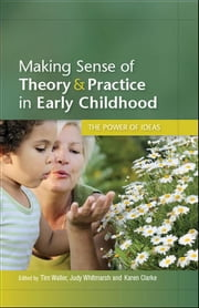 Making Sense Of Theory & Practice In Early Childhood: The Power Of Ideas ebook by Tim Waller,Judy Whitmarsh,Karen Clarke