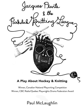 Jacques Plante & The Parkdale Knitting League - A Full-Length One-Act Play ebook by Paul McLaughlin