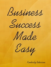Business Success Made Easy ebook by Kimberly Roberson