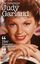 Delaplaine Judy Garland - Her Essential Quotations ebook by Andrew Delaplaine