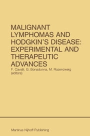 Malignant Lymphomas and Hodgkin's Disease: Experimental and Therapeutic Advances - Proceedings of the Second International Conference on Malignant Lymphomas, Lugano, Switzerland, June 13 – 16, 1984 ebook by Franco Cavalli,Gianni Bonadonna,Marcel Rozencweig