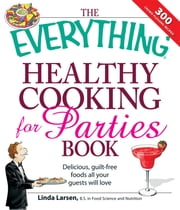 The Everything Healthy Cooking for Parties - Delicious, guilt-free foods all your guests will love ebook by Linda Larsen