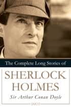 The Complete Long Stories of Sherlock Holmes ebook by Sir Arthur Conan Doyle