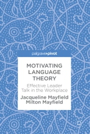 Motivating Language Theory - Effective Leader Talk in the Workplace ebook by Milton Mayfield, Jacqueline Mayfield