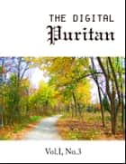 The Digital Puritan - Vol. I, No.3 ebook by Thomas Manton, Thomas Boston, John Flavel