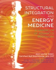 Structural Integration and Energy Medicine - A Handbook of Advanced Bodywork ebook by Jean Louise Green, James L. Oschman