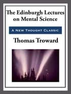 The Edinburgh Lectures on Mental Science eBook by Thomas Troward