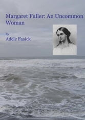 Margaret Fuller: An Uncommon Woman ebook by Adele Fasick
