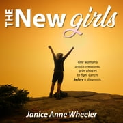 New Girls, The - Drastic Choices. Fighting Cancer BEFORE a diagnosis. audiobook by Janice Anne Wheeler