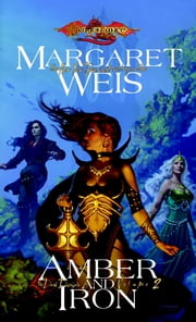 Amber and Iron - Dark Disciple, Volume Two ebook by Margaret Weis