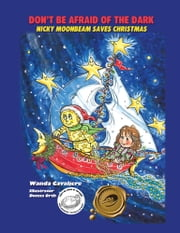 DON'T BE AFRAID OF THE DARK - Nicky Moonbeam Saves Christmas ebook by Wanda Cavaliere