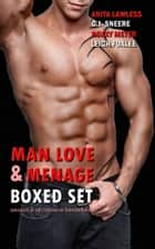 Man Love & Menage Boxed Set ebook by Anita Lawless,C.J. Sneere,Roxxy Meyer