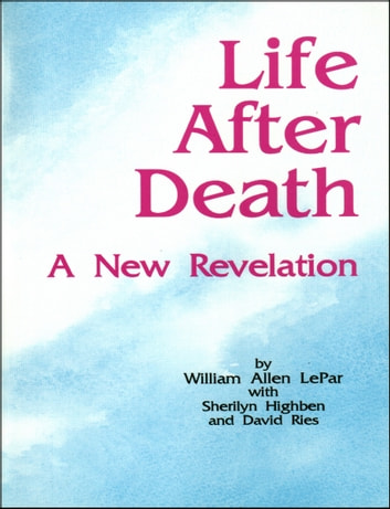 Life After Death: A New Revelation ebook by William LePar
