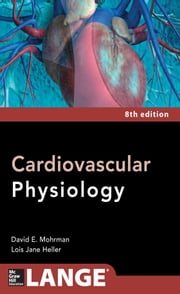 Cardiovascular Physiology 8/E ebook by David Mohrman, Lois Heller