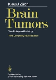 Brain Tumors - Their Biology and Pathology ebook by K.J. Zülch,P. Bailey,A.B. Rothballer,J. Olszewski