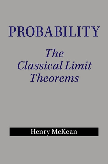 Probability - The Classical Limit Theorems ebook by Henry McKean