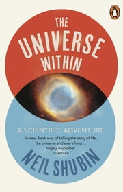 The Universe Within - A Scientific Adventure ebook by Neil Shubin