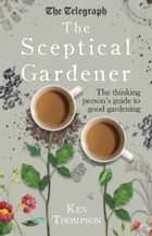 The Sceptical Gardener ebook by Ken Thompson