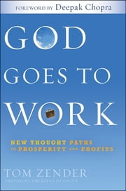 God Goes to Work - New Thought Paths to Prosperity and Profits ebook by Tom Zender