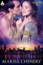 A Warrior to Love eBook von Marisa Chenery