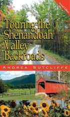 Touring the Shenandoah Valley Backroads ebook by Andrea Sutcliffe