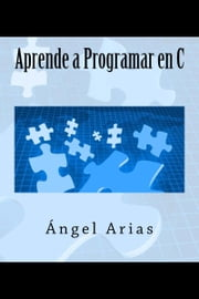 Aprende a Programar en C ebook by Ángel Arias