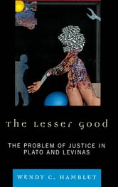 The Lesser Good - The Problem of Justice in Plato and Levinas ebook by Wendy C. Hamblet