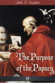 The Purpose of the Papacy ebook by John Stephen Vaughan