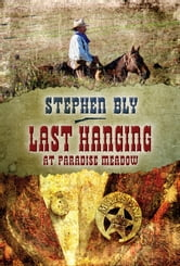 Last Hanging at Paradise Meadow: A Stuart Brannon Novel - Book 3 ebook by Stephen Bly