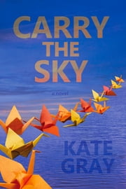 Carry the Sky ebook by Kate Gray,Gigi Little,Jeb Sharp