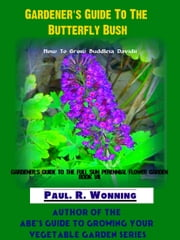 Gardener's Guide To The Butterfly Bush ebook by Paul R. Wonning