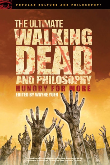 The Ultimate Walking Dead and Philosophy - Hungry for More ebook by