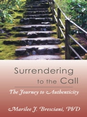 Surrendering to the Call - The Journey to Authenticity ebook by Marilee J. Bresciani, Ph.D
