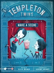 The Templeton Twins Make a Scene - Book Two ebook by Ellis Weiner,Jeremy Holmes