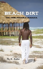 Beach Dirt: The Unbloggable Jamaica. ebook by Kristi Keller