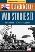 War Stories II - Heroism in the Pacific ebook by Oliver L. North, Joe Musser