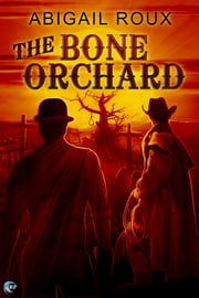 The Bone Orchard ebook by Abigail Roux