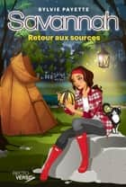 Savannah - Tome 8 - Retour aux sources ebook by Sylvie Payette